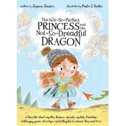The Not-So-Perfect Princess and the Not-So-Dreadful Dragon: a fairy tale about empathy, kindness, diversity, equality, friendship & challenging gender, Hardcover/Jayneen Sanders
