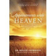 Appointments with Heaven: The True Story of a Country Doctor's Healing Encounters with the Hereafter, Paperback/Reggie Anderson