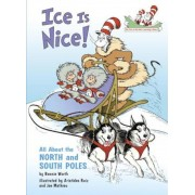 Ice Is Nice!: All about the North and South Poles, Hardcover