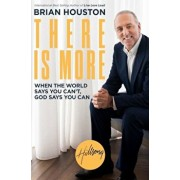 There Is More: When the World Says You Can't, God Says You Can, Hardcover/Brian Houston