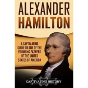 Alexander Hamilton: A Captivating Guide to One of the Founding Fathers of the United States of America, Paperback/Captivating History