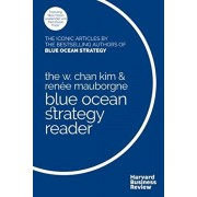 The W. Chan Kim and Rene Mauborgne Blue Ocean Strategy Reader: The Iconic Articles by Bestselling Authors W. Chan Kim and Rene Mauborgne, Hardcover/W. Chan Kim