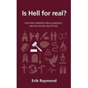 Is Hell for Real?: And Other Questions about Judgment, Eternity and the God of Love, Paperback/Erik Raymond
