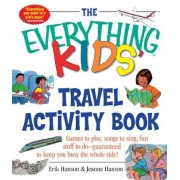 The Everything Kids' Travel Activity Book: Games to Play, Songs to Sing, Fun Stuff to Do - Guaranteed to Keep You Busy the Whole Ride!, Paperback