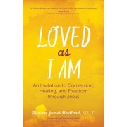 Loved as I Am: An Invitation to Conversion, Healing, and Freedom Through Jesus, Paperback