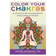 Color Your Chakras: An Interactive Way to Understand the Energy Centers of the Body, Paperback/Susan Shumsky DD