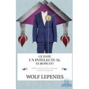 Ce este un intelectual european - Wolf Lepenies