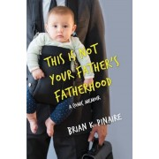 This Is Not Your Father's Fatherhood, Paperback