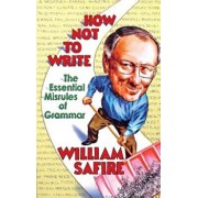 How Not to Write: The Essential Misrules of Grammar, Paperback/William Safire