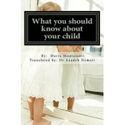 What You Should Know about Your Child, Paperback/Dr Maria Montessori