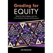 Grading for Equity: What It Is, Why It Matters, and How It Can Transform Schools and Classrooms, Paperback/Joe Feldman