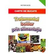 Tratamentul bolilor prin alimentatie. Carte de bucate/Victor Duta