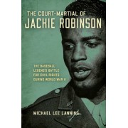 The Court-Martial of Jackie Robinson: The Baseball Legend's Battle for Civil Rights During World War II, Hardcover/Michael Lee Lanning