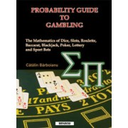 Probability Guide to Gambling: The Mathematics of Dice, Slots, Roulette, Baccarat, Blackjack, Lottery and Sport Bets