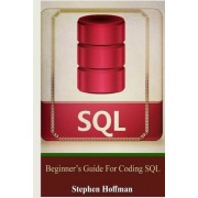 SQL: Beginner's Guide for Coding SQL (SQL, Database Programming, Computer Programming, How to Program, SQL for Dummies, Pro, Paperback