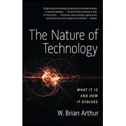 The Nature of Technology: What It Is and How It Evolves, Paperback/W. Brian Arthur