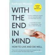 With the End in Mind - How to Live and Die Well (Mannix Kathryn)(Paperback / softback) (9780008210915)