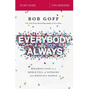 Everybody, Always Study Guide: Becoming Love in a World Full of Setbacks and Difficult People, Paperback/Bob Goff