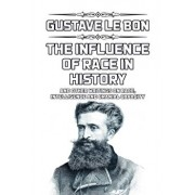 The Influence of Race in History: and other writings on race, intelligence and cranial capacity, Paperback/Gustave Le Bon