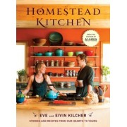 Homestead Kitchen: Stories and Recipes from Our Hearth to Yours, Hardcover