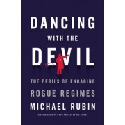 Dancing with the Devil: The Perils of Engaging Rogue Regimes, Paperback