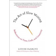 The Art of Slow Writing: Reflections on Time, Craft, and Creativity, Paperback