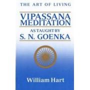 The Art of Living Vipassana Meditation As Taught by S. N. Goenka