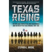 Texas Rising: The Epic True Story of the Lone Star Republic and the Rise of the Texas Rangers, 1836-1846, Paperback/Stephen L. Moore