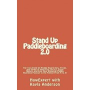 Stand Up Paddleboarding 2.0: Top 101 Stand Up Paddle Board Tips, Tricks, and Terms to Have Fun, Get Fit, Enjoy Nature, and Live Your Stand-Up Paddl, Paperback/Kayla Anderson