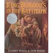 King Bidgood's in the Bathtub/Audrey Wood