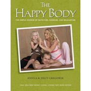 The Happy Body: The Simple Science of Nutrition, Exercise, and Relaxation (Black&white), Paperback/Aniela &. Jerzy Gregorek