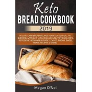 Keto Bread Cookbook 2019: 40 Low Carb Bread Recipes for Fast Ketosis, Fat Burning & Weight Loss (Includes Nutritional Info, Ketogenic Beginners, Paperback/Megan O'Neil
