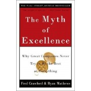 The Myth of Excellence: Why Great Companies Never Try to Be the Best at Everything, Paperback