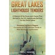 Great Lakes Lighthouse Tenders: A History of the Boats and Crews That Served in the U.S. Lighthouse Service on the Great Lakes, Paperback/Paul J. Mason