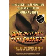 Why Did It Have to Be Snakes: From Science to the Supernatural, the Many Mysteries of Indiana Jones, Paperback/Lois H. Gresh