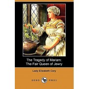 The Tragedy of Mariam: The Fair Queen of Jewry (Dodo Press), Paperback/Lady Elizabeth Cary
