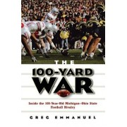The 100-Yard War: Inside the 100-Year-Old Michigan-Ohio State Football Rivalry, Paperback/Greg Emmanuel