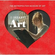 I (Heart) Art: The Work We Love from the Metropolitan Museum of Art, Hardcover/Metropolitan Museum of Art the