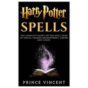 Harry Potter Spells: The Complete Harry Potter Spell Book of Spells, Charms Enchantment, Curses and Jinxes, Paperback/Prince Vincent