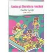 Limba si literatura romana - Caiet de vacanta. Clasa a VI-a - Ladislau Daradici