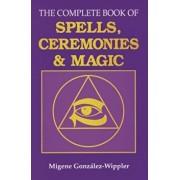 The Complete Book of Spells, Ceremonies and Magic, Paperback/Migene Gonzalez-Wippler