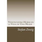 Veinticuatro Horas En La Vida de Una Mujer, Paperback/Stefan Zweig