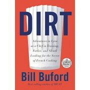 Dirt: Adventures in Lyon as a Chef in Training, Father, and Sleuth Looking for the Secret of French Cooking, Paperback/Bill Buford
