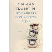 Chiara Francini Non parlare con la bocca piena ISBN:9788817093750