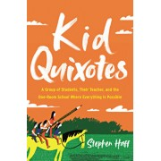 Kid Quixotes: A Group of Students, Their Teacher, and the One-Room School Where Everything Is Possible, Hardcover/Stephen Haff