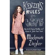 Kenzie's Rules for Life: How to Be Happy, Healthy, and Dance to Your Own Beat, Hardcover/Mackenzie Ziegler