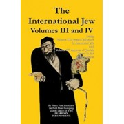 The International Jew Volumes III and IV, Paperback/Henry Ford