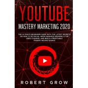 Youtube Mastery Marketing 2020: The ultimate beginners guide with the latest secrets on how to do social media business growing a top video channel an, Paperback/Robert Grow