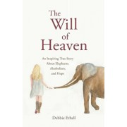 The Will of Heaven: An Inspiring True Story About Elephants, Alcoholism, and Hope, Paperback/Debbie Ethell