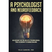 A Psychologist and Neurofeedback an Account on the Use of a Technological Tool in Service to Human Healing, Paperback